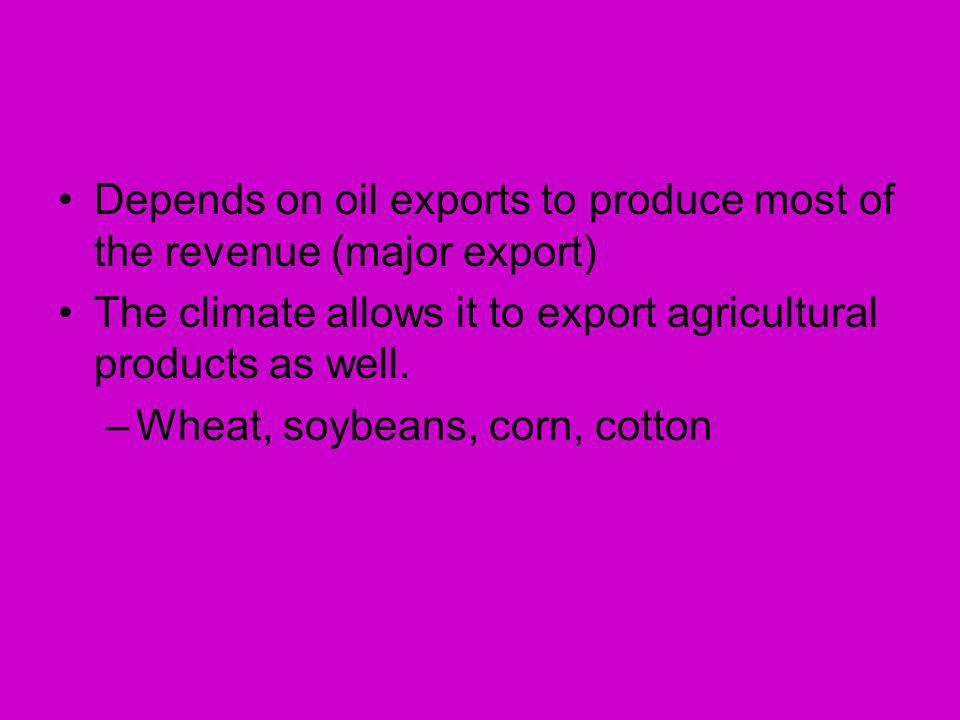 Depends on oil exports to produce most of the revenue (major export)
