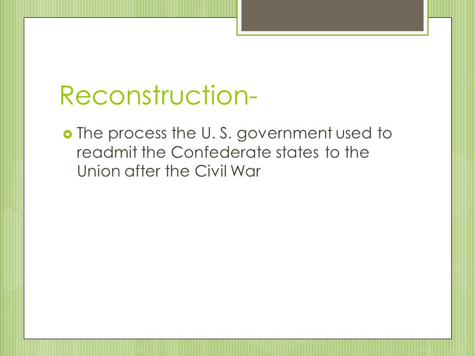 Reconstruction- The process the U. S.