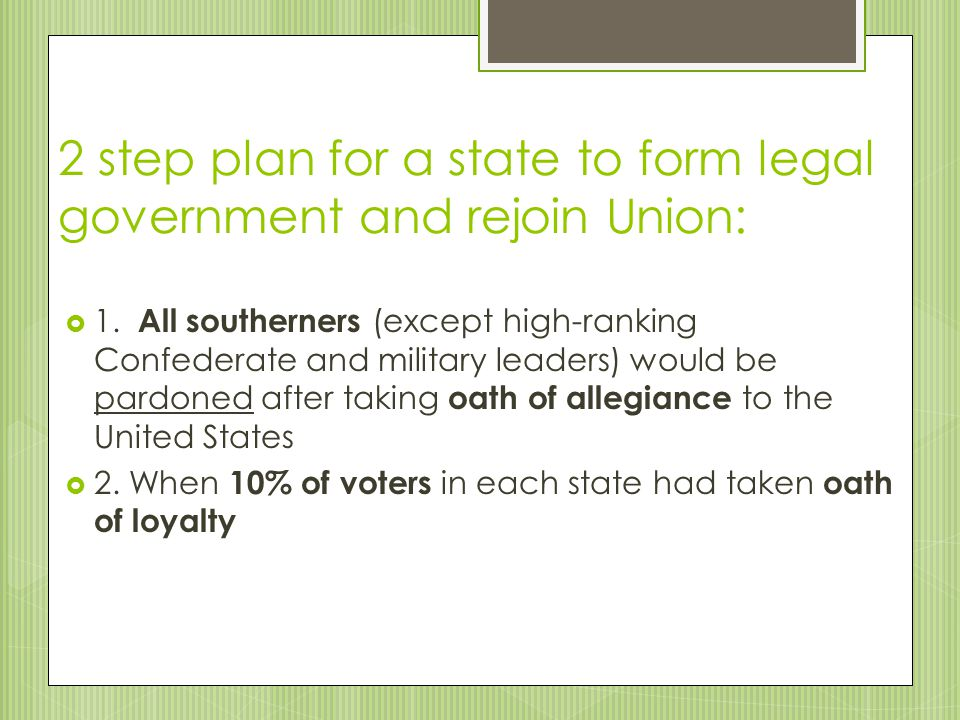 2 step plan for a state to form legal government and rejoin Union: