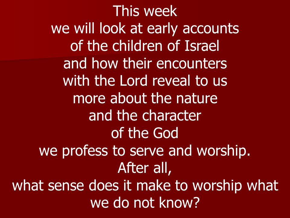 we will look at early accounts of the children of Israel