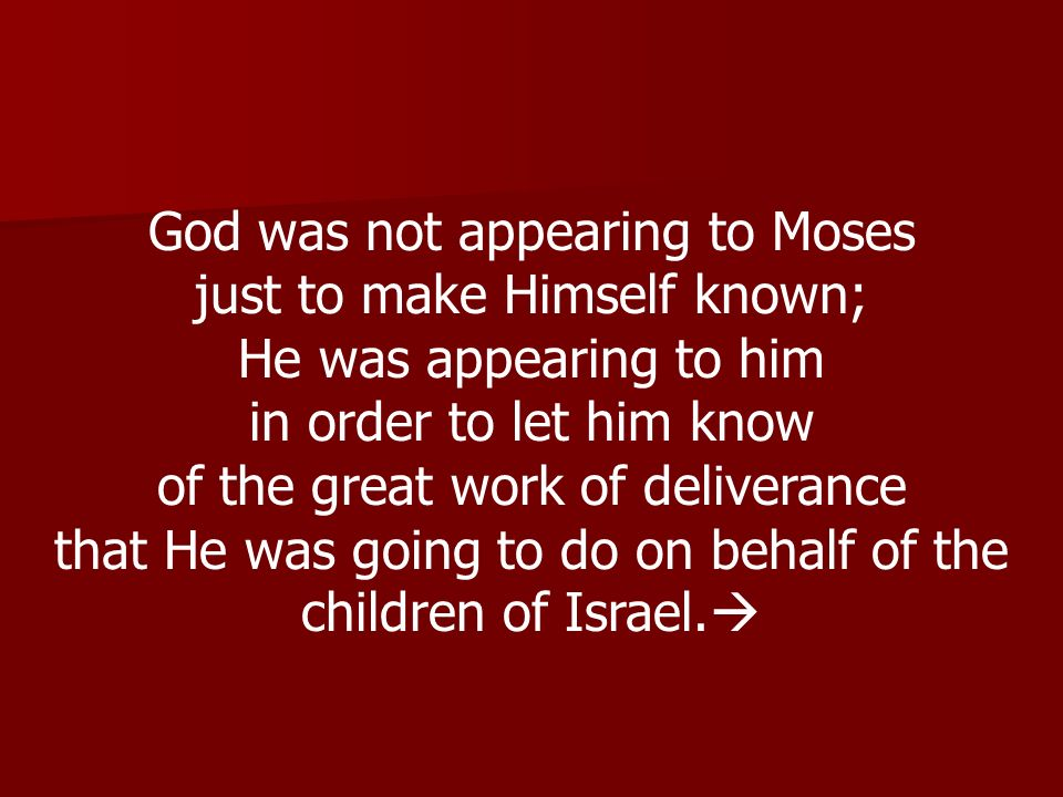 God was not appearing to Moses just to make Himself known;