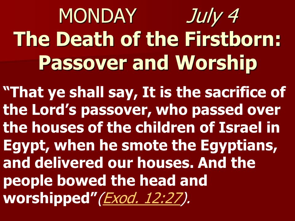 MONDAY July 4 The Death of the Firstborn: Passover and Worship