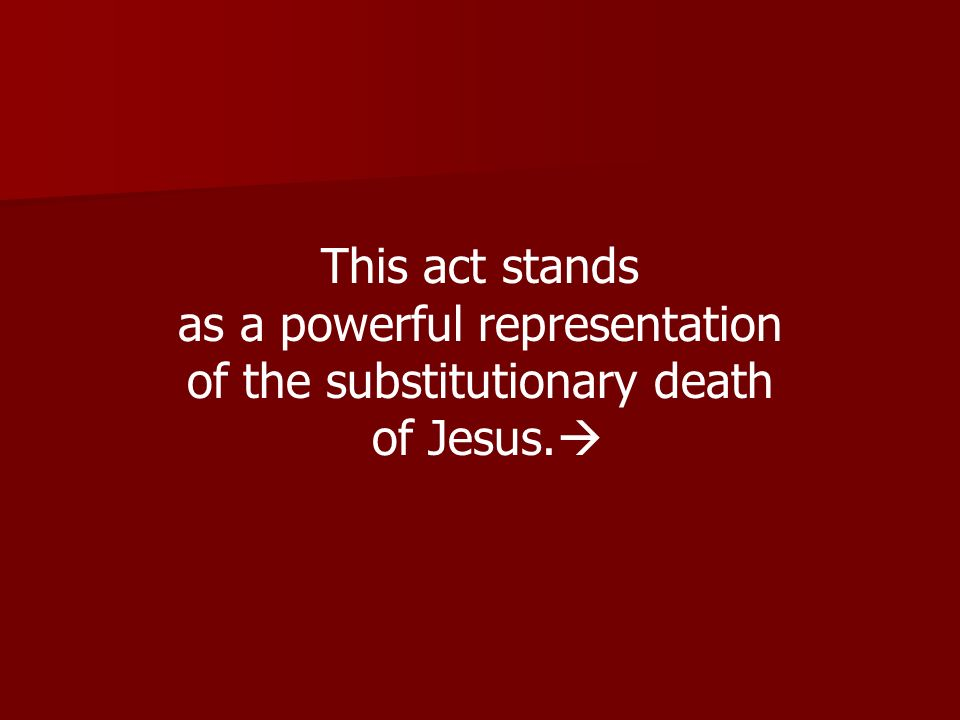 as a powerful representation of the substitutionary death of Jesus.