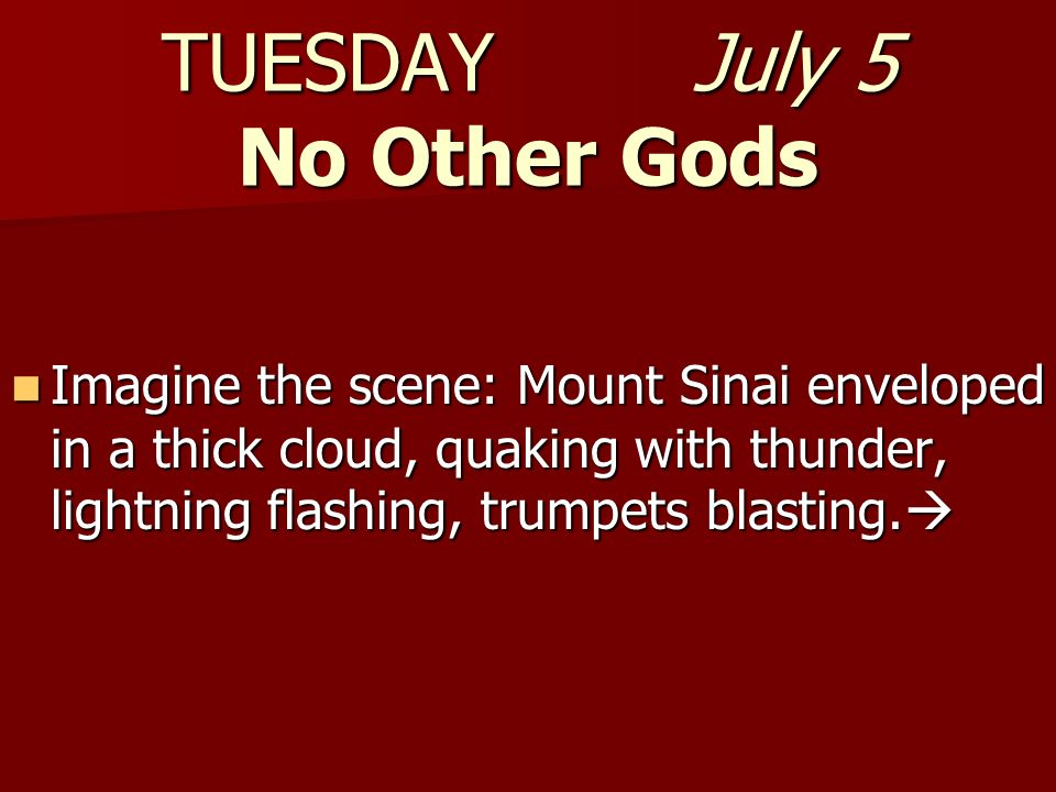 TUESDAY July 5 No Other Gods
