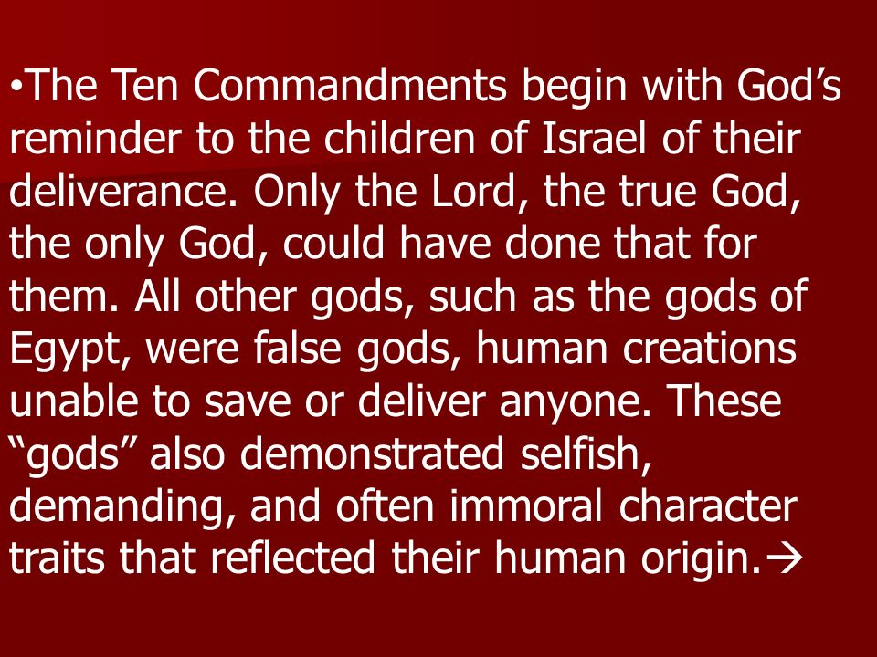 The Ten Commandments begin with God's reminder to the children of Israel of their deliverance.