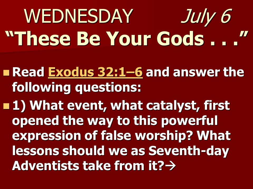 WEDNESDAY July 6 These Be Your Gods . . .