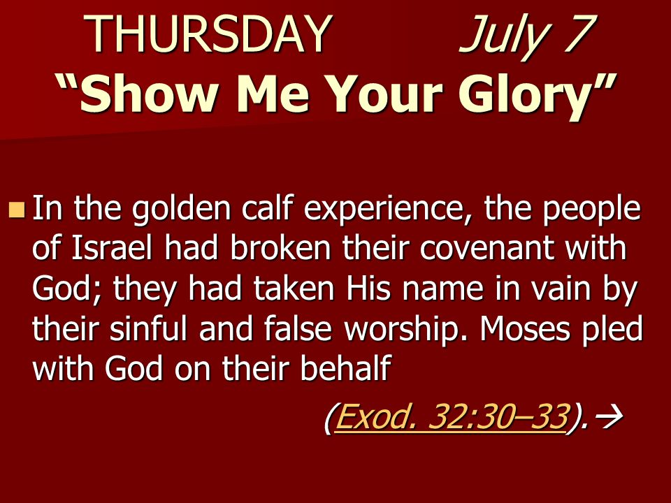 THURSDAY July 7 Show Me Your Glory