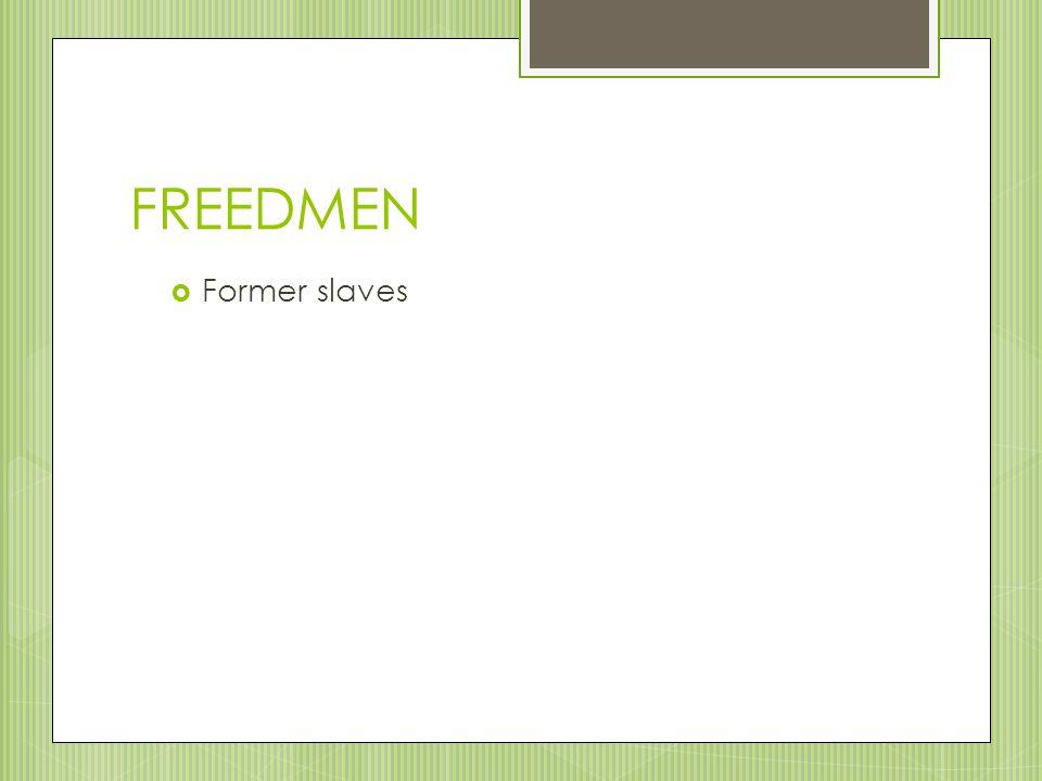 FREEDMEN Former slaves