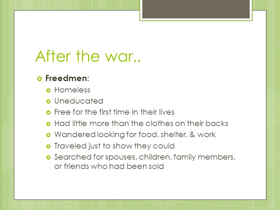 After the war.. Freedmen: Homeless Uneducated