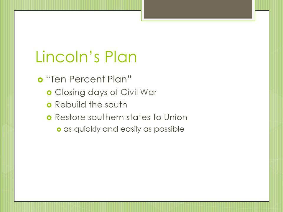 Lincoln's Plan Ten Percent Plan Closing days of Civil War