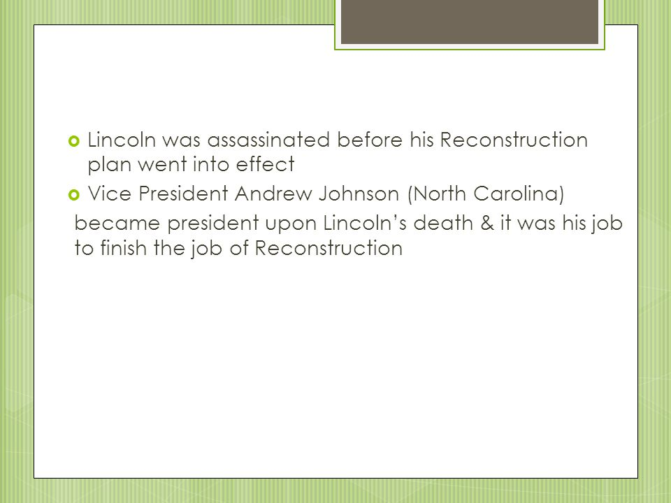 Lincoln was assassinated before his Reconstruction plan went into effect