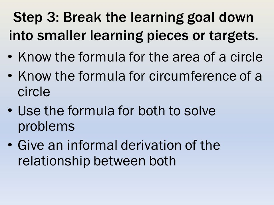 Step 3: Break the learning goal down into smaller learning pieces or targets.