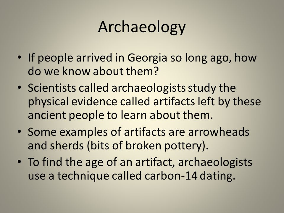 Archaeology If people arrived in Georgia so long ago, how do we know about them