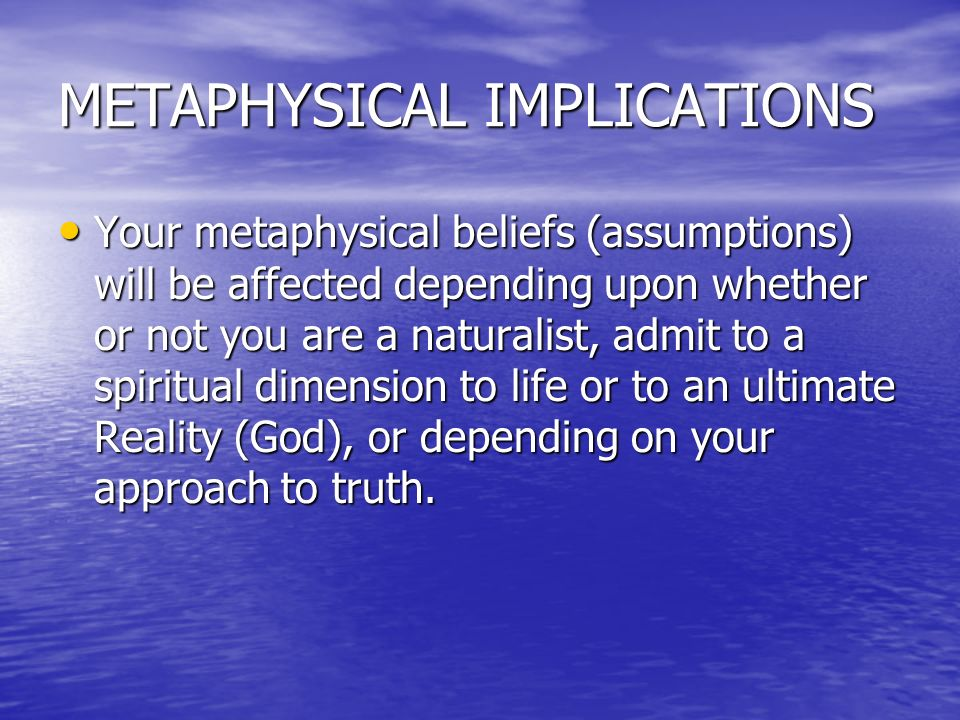 METAPHYSICAL IMPLICATIONS