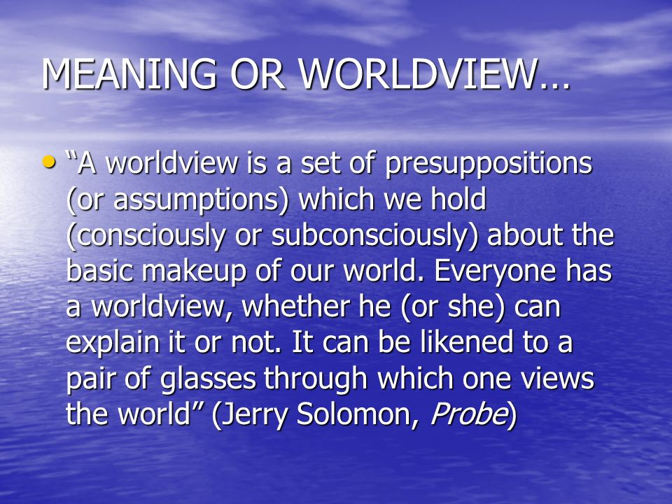 MEANING OR WORLDVIEW…