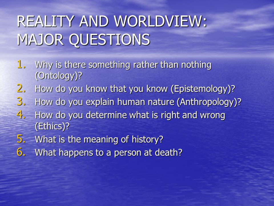 REALITY AND WORLDVIEW: MAJOR QUESTIONS