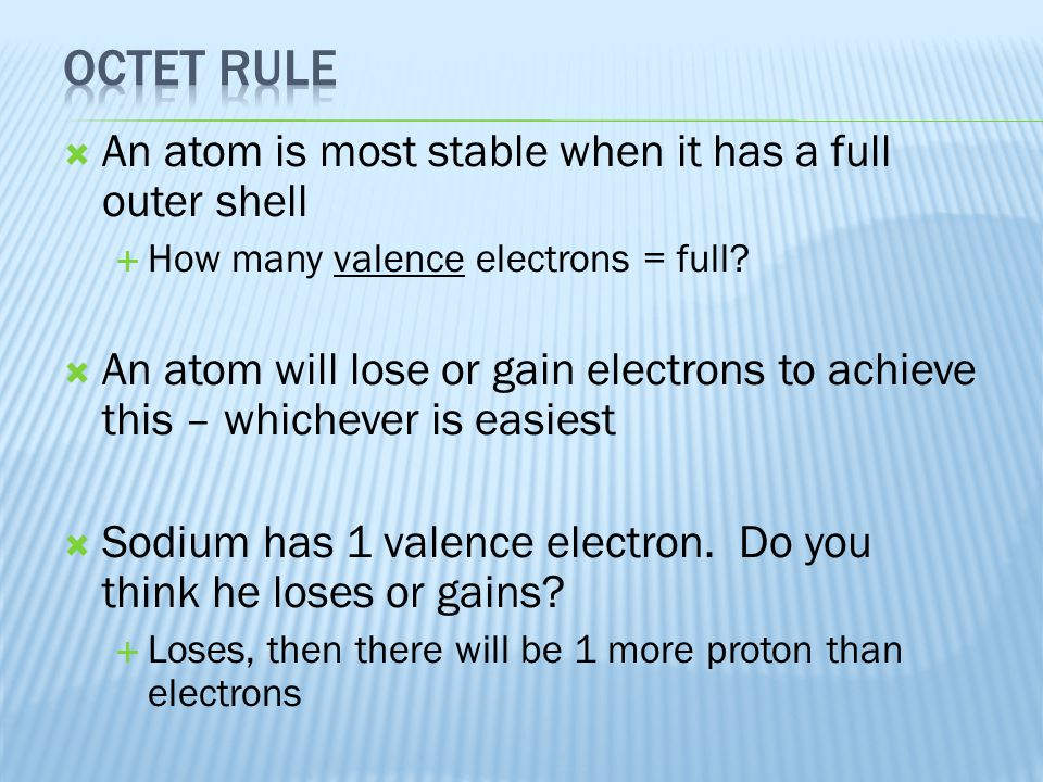 Octet rule An atom is most stable when it has a full outer shell