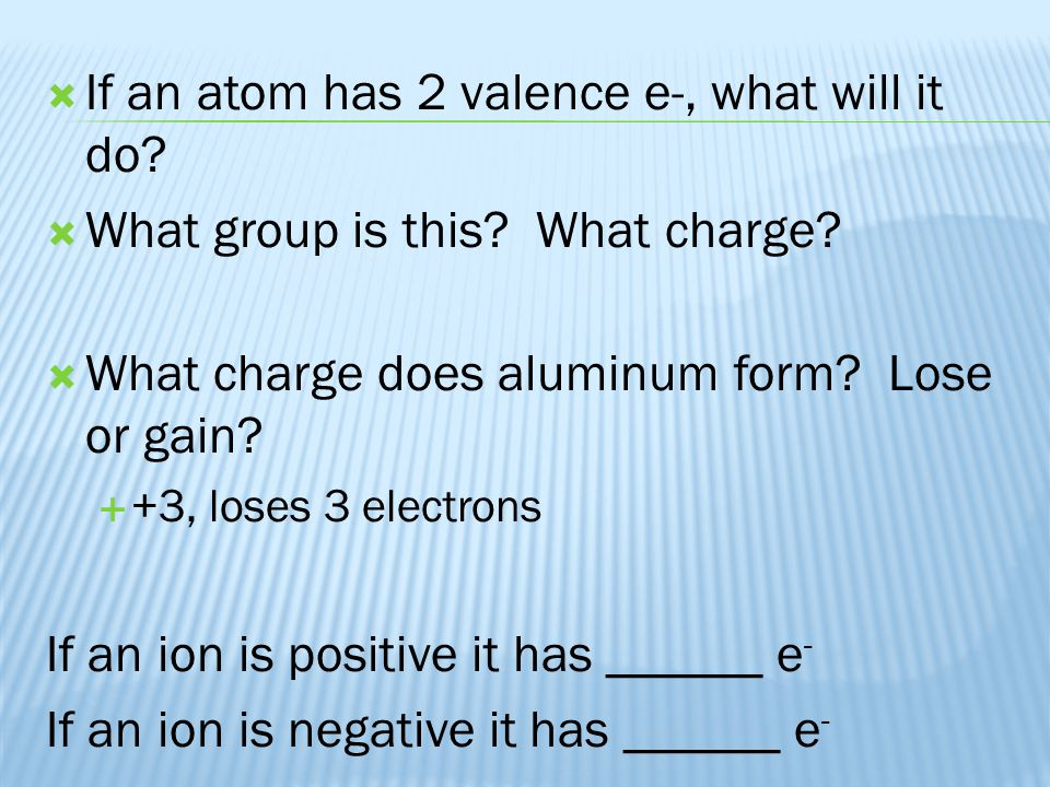 If an atom has 2 valence e-, what will it do