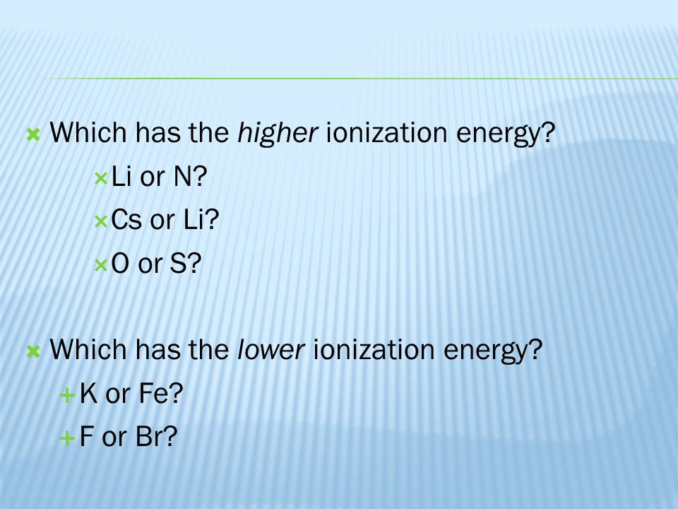 Which has the higher ionization energy