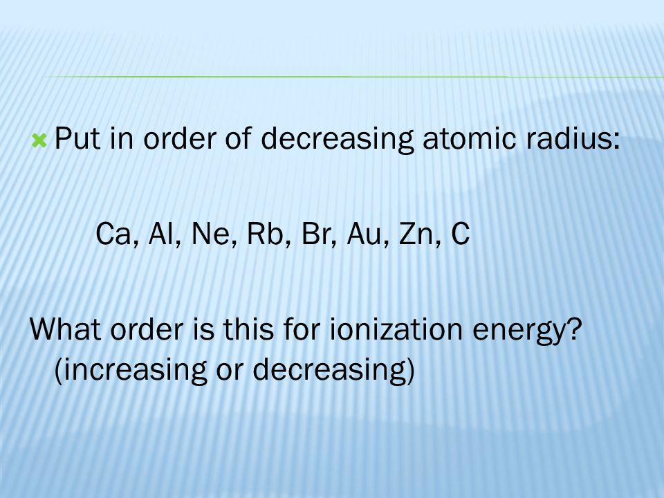 Put in order of decreasing atomic radius: