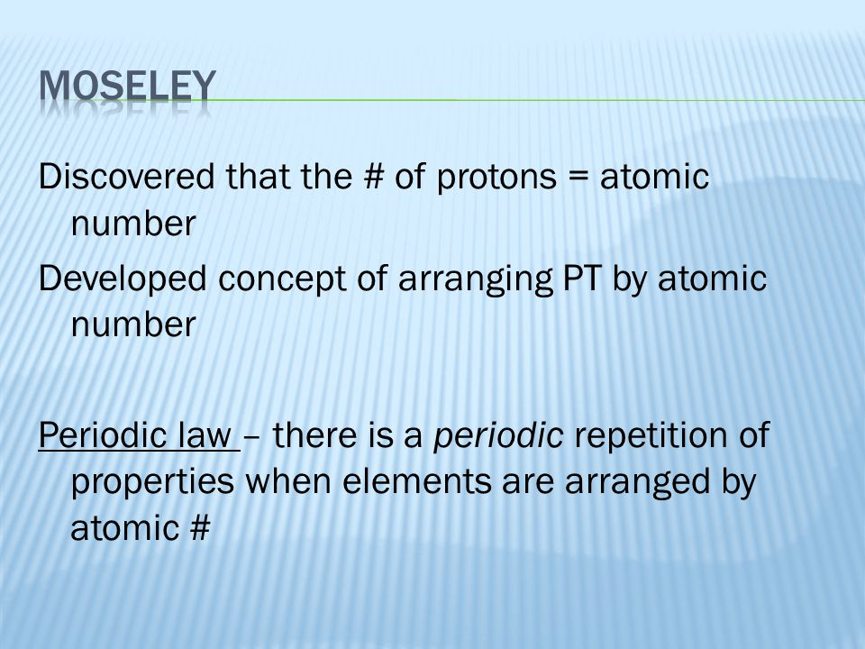 Moseley Discovered that the # of protons = atomic number