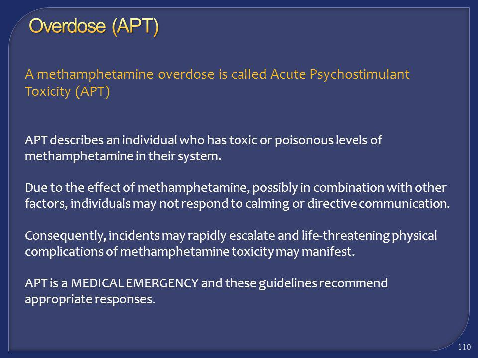 Overdose (APT) A methamphetamine overdose is called Acute Psychostimulant Toxicity (APT)