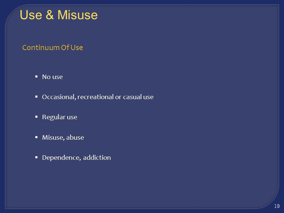 Use & Misuse Continuum Of Use No use