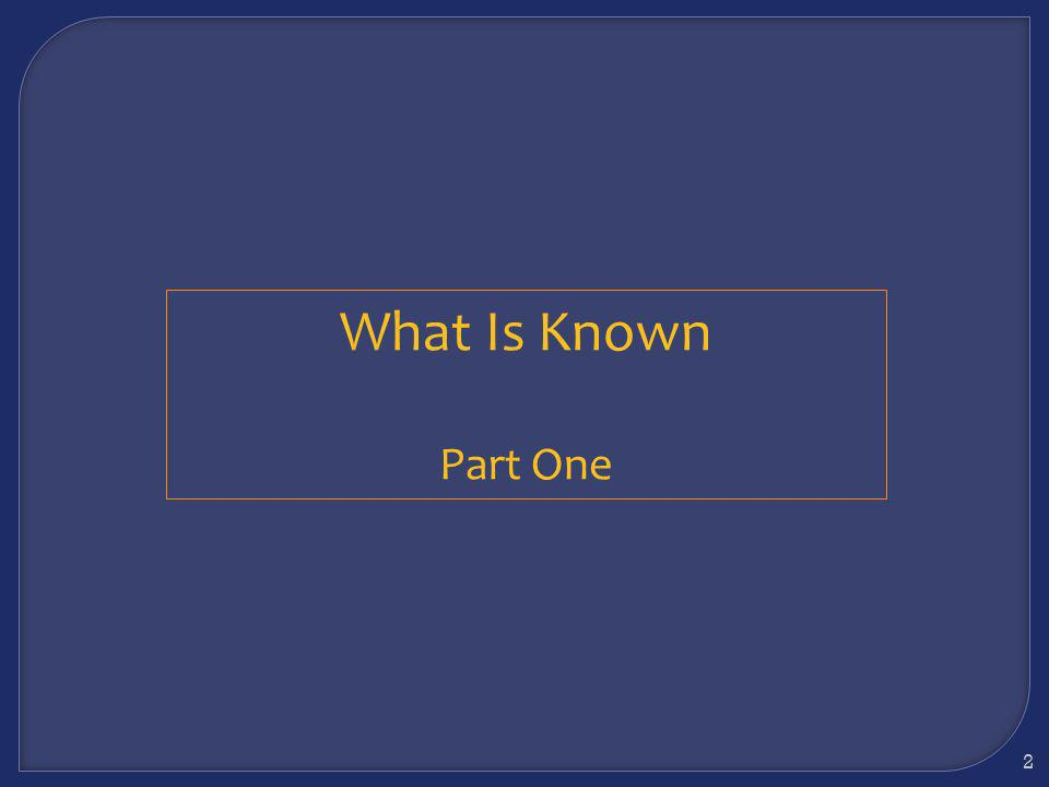 What Is Known Part One