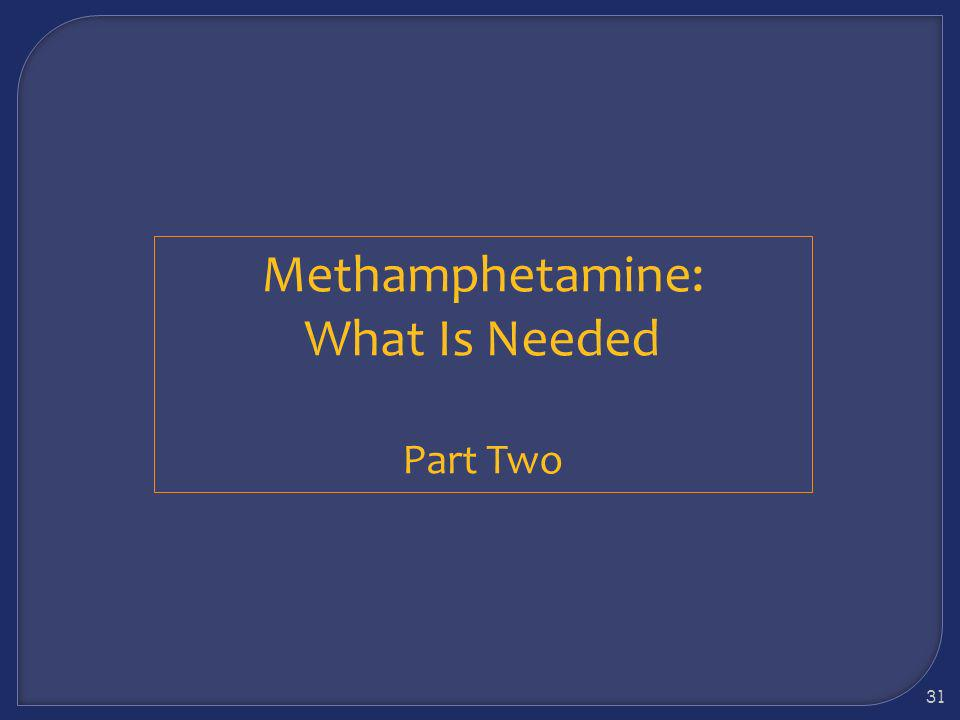 Methamphetamine: What Is Needed Part Two