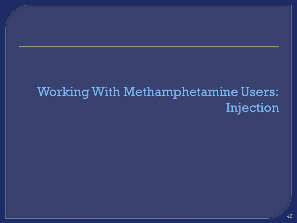 Working With Methamphetamine Users: Injection