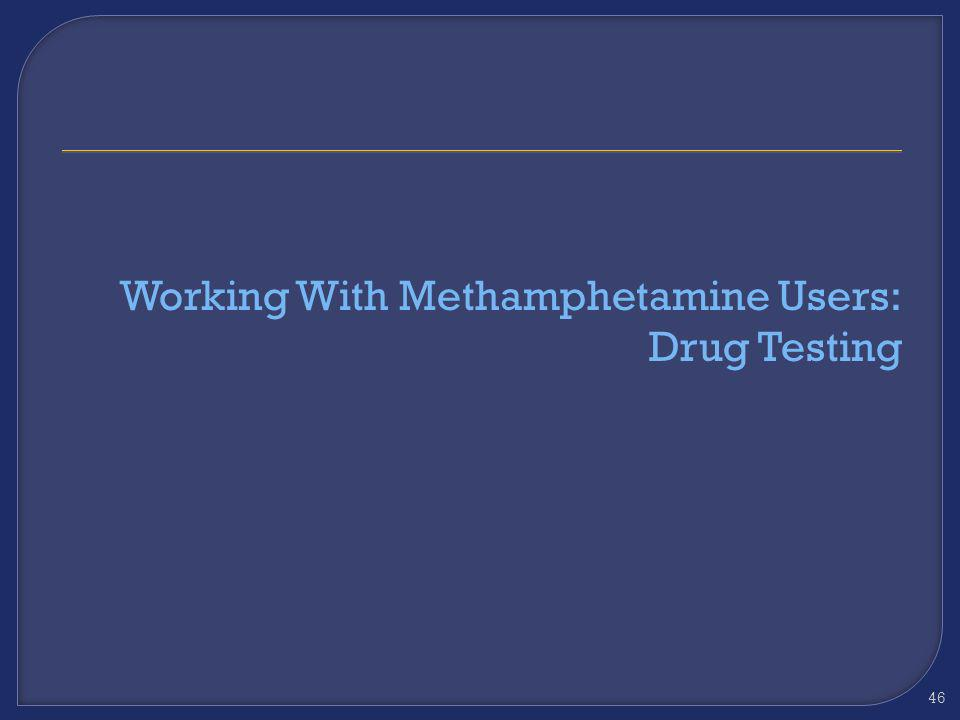 Working With Methamphetamine Users: Drug Testing