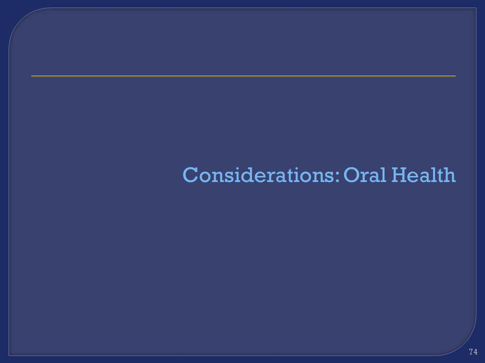 Considerations: Oral Health