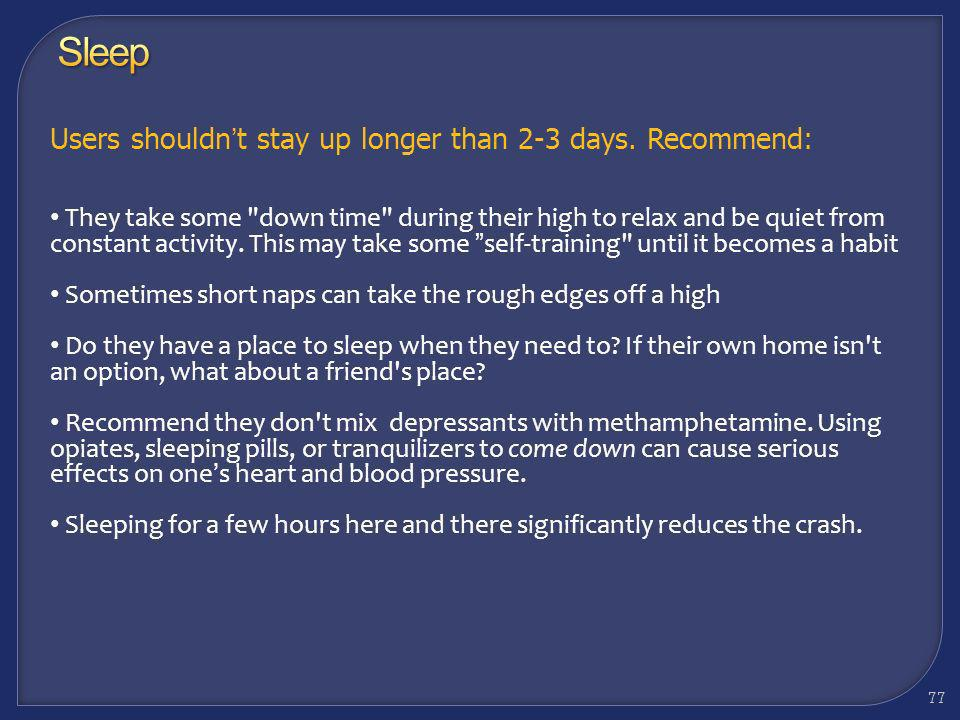 Sleep Users shouldn't stay up longer than 2-3 days. Recommend: