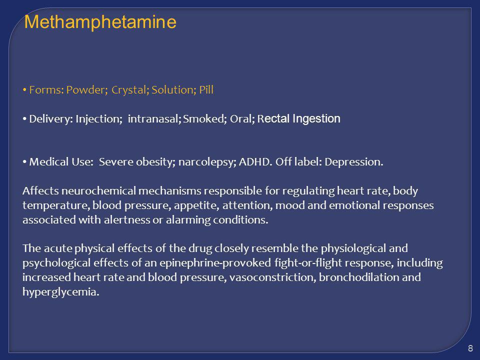Methamphetamine Forms: Powder; Crystal; Solution; Pill