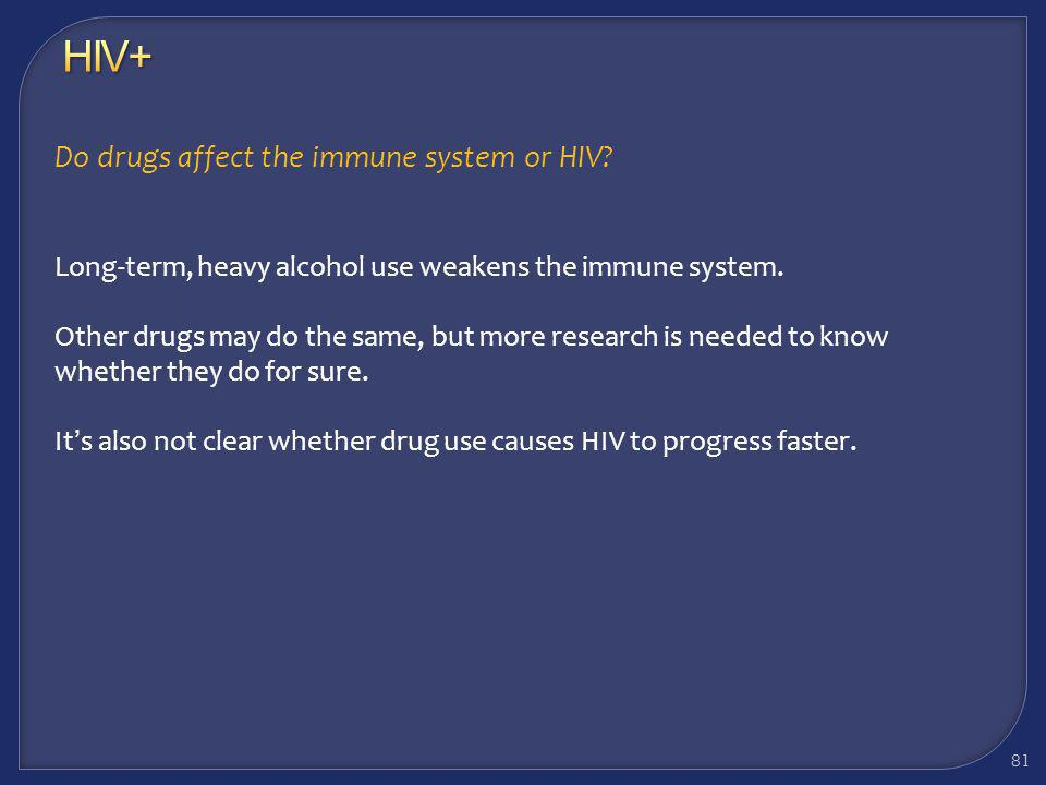 HIV+ Do drugs affect the immune system or HIV