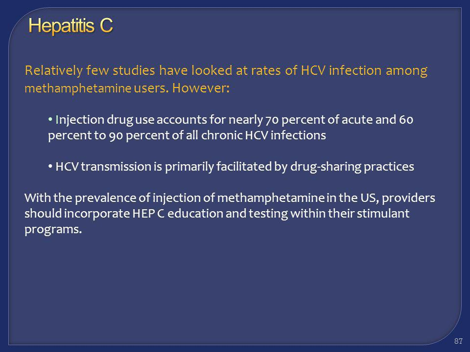 Hepatitis C Relatively few studies have looked at rates of HCV infection among methamphetamine users. However: