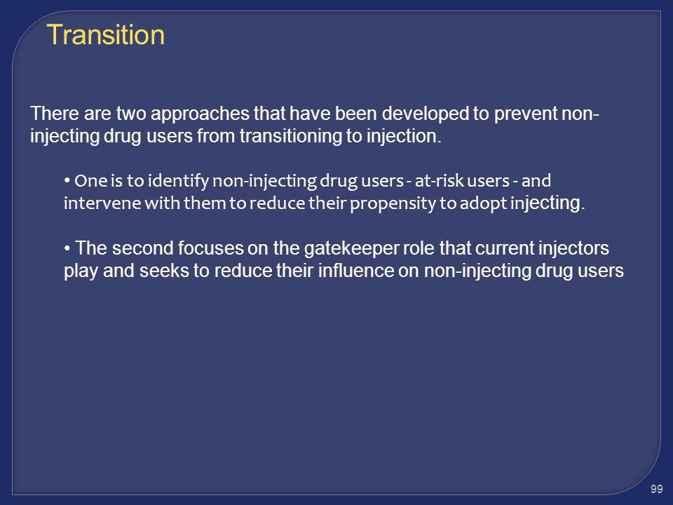Transition There are two approaches that have been developed to prevent non-injecting drug users from transitioning to injection.