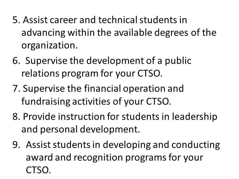 5. Assist career and technical students in advancing within the available degrees of the organization.