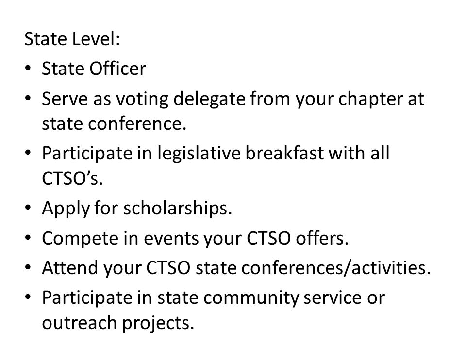 State Level: State Officer. Serve as voting delegate from your chapter at state conference. Participate in legislative breakfast with all CTSO's.