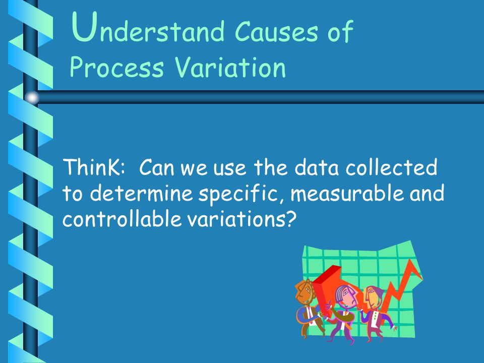 Understand Causes of Process Variation