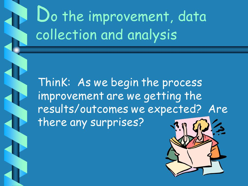 Do the improvement, data collection and analysis