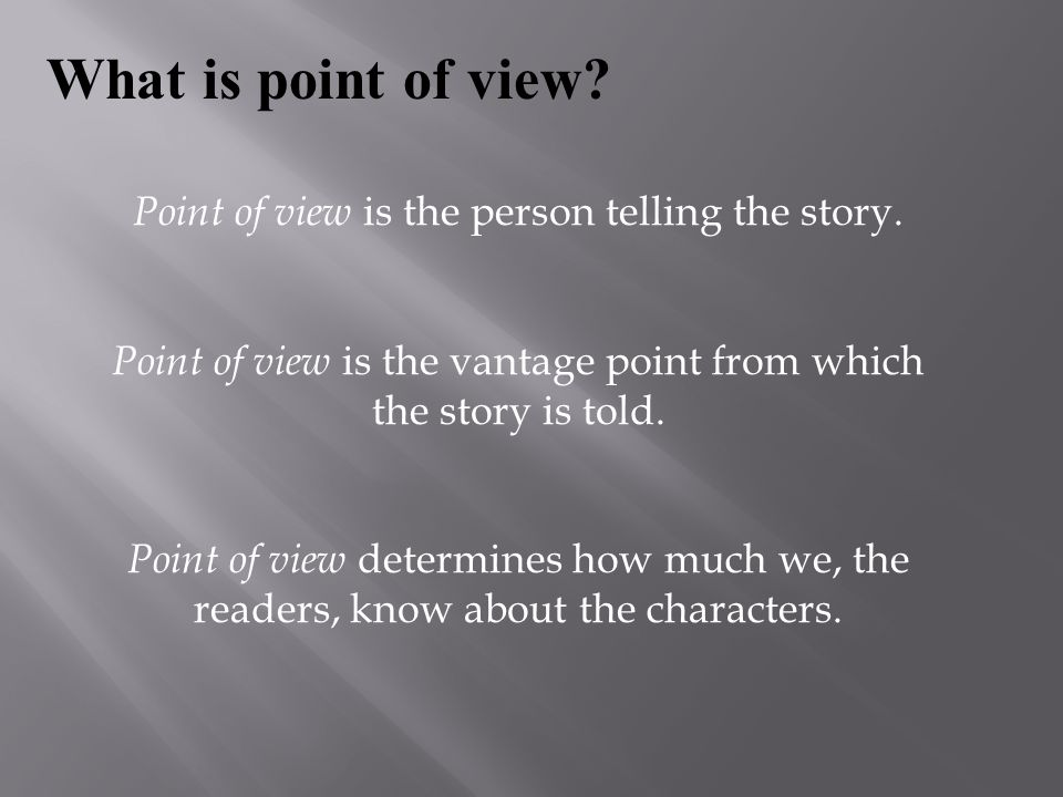 What is point of view Point of view is the person telling the story.