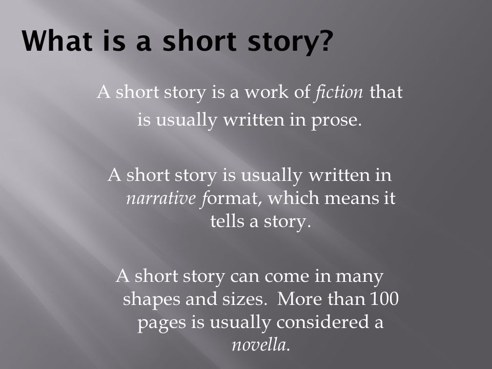 What is a short story A short story is a work of fiction that