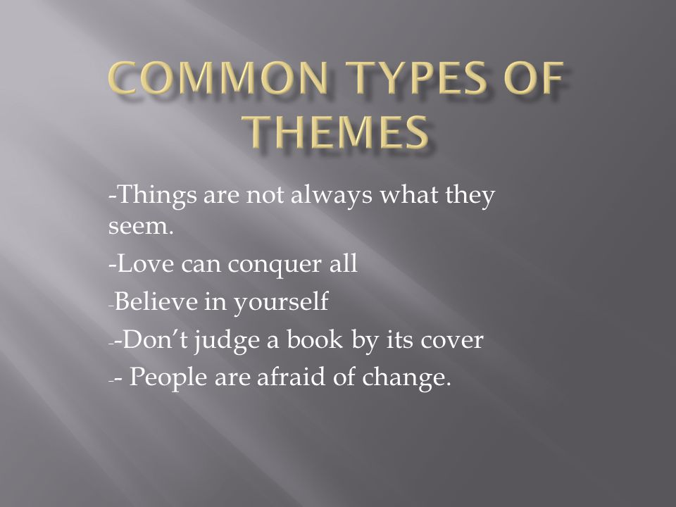Common types of Themes -Things are not always what they seem.