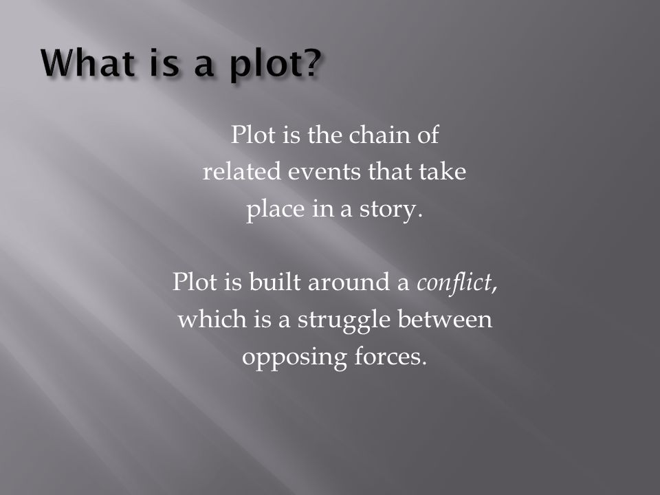 What is a plot Plot is the chain of related events that take