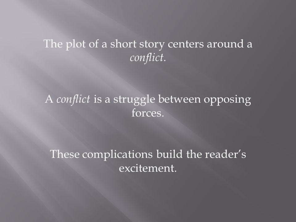 The plot of a short story centers around a conflict.