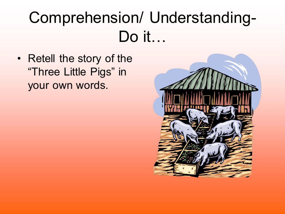Comprehension/ Understanding- Do it…
