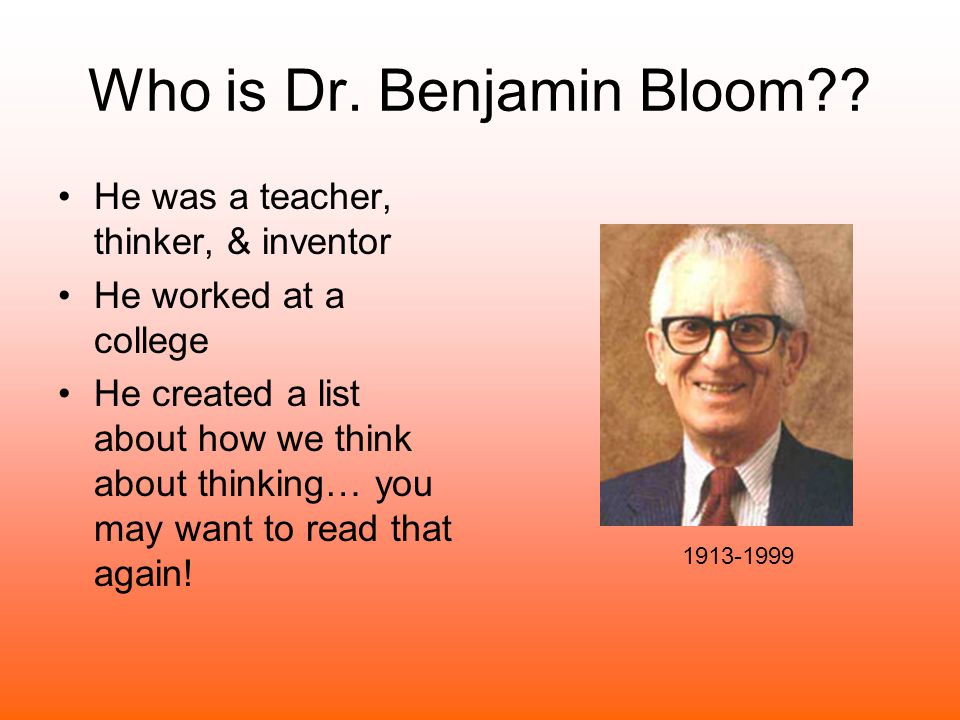 Who is Dr. Benjamin Bloom