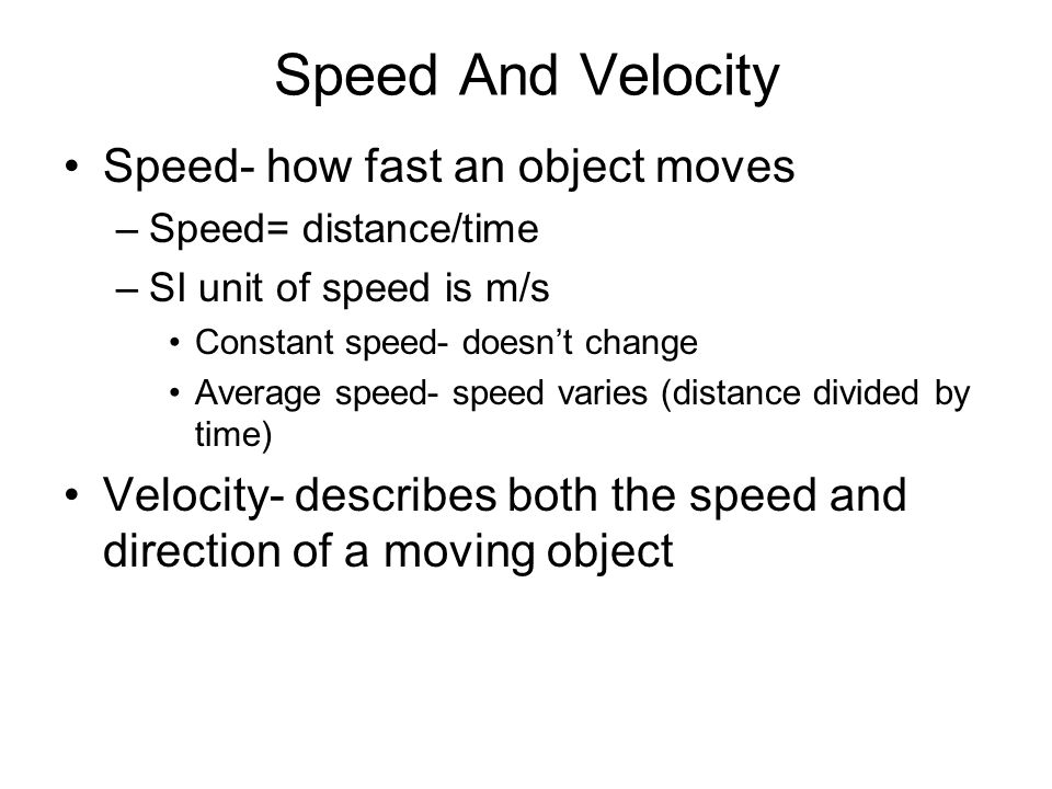 Speed And Velocity Speed- how fast an object moves