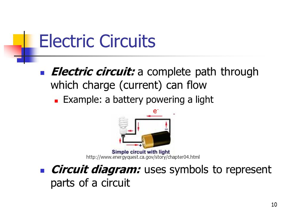 Electric Circuits Electric circuit: a complete path through which charge (current) can flow. Example: a battery powering a light.